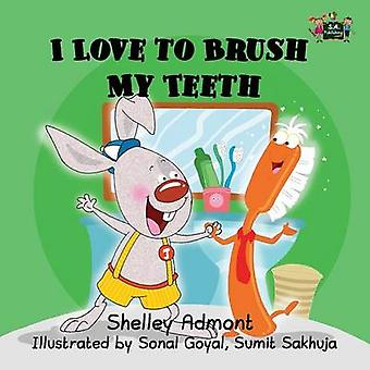 I Love to Brush My Teeth by Admont & Shelley