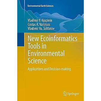 New Ecoinformatics Tools in Environmental Science  Applications and Decisionmaking by Krapivin & Vladimir F.