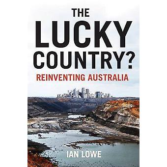 The Lucky Country Reinventing Australia by Lowe & Ian