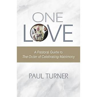 One Love A Pastoral Guide to the Order of Celebrating Matrimony by Turner & Paul
