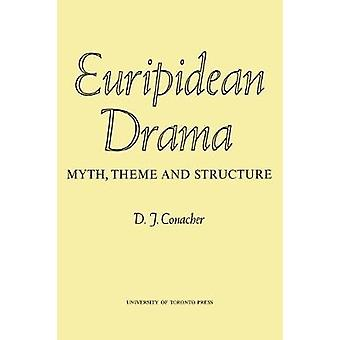 Euripidean Drama Myth Theme and Structure by Conacher & Desmond J.