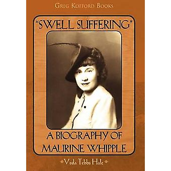 Swell Suffering A Biography of Maurine Whipple by Hale & Veda