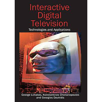Interactive Digital Television Technologies and Applications by Lekakos & George