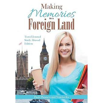 Making Memories in a Foreign Land Travel Journal Study Abroad Edition. by Flash Planners and Notebooks