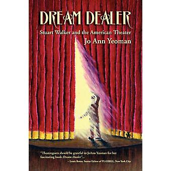 Dream Dealer Stuart Walker and the American Theater by Yeoman & Joann