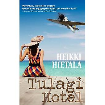 Tulagi Hotel A World War II Romance by Hietala & Heikki