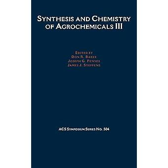 Synthesis and Chemistry of Agrochemicals III by Baker & Don R.