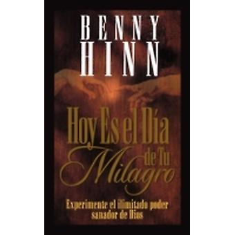 Hoy Es El Dia de Tu Milagro  This is Your Day for a Miracle by Hinn & Benny