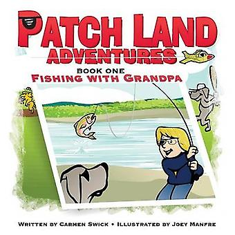 Patch Land Adventures book one Fishing with Grandpa by Swick & Carmen D.