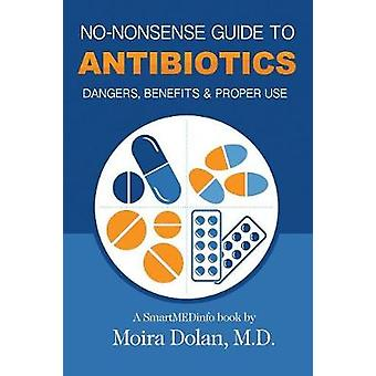 NONONSENSE GUIDE TO ANTIBIOTICS Dangers Benefits  Proper Use by Dolan & Moira