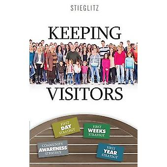 Keeping Visitors A Systematic Approach to Assimilate Visitors into Your Church by Stieglitz & Gil
