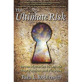 Ultimate Risk Seven Mysteries to Unlock Your Passion and Purpose by Robinson & Tara L