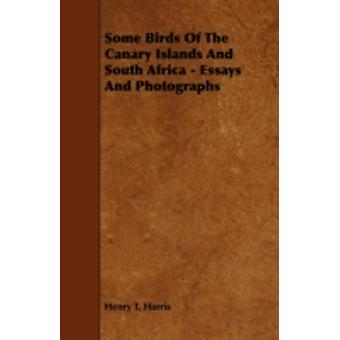Some Birds of the Canary Islands and South Africa  Essays and Photographs by Harris & Henry E.