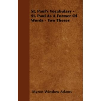 St. Pauls Vocabulary  St. Paul As A Former Of Words  Two Theses by Adams & Myron Winslow