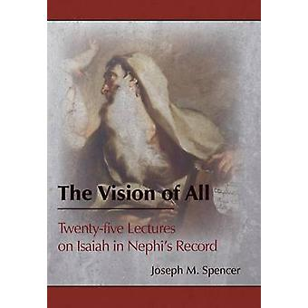 The Vision of All Twentyfive Lectures on Isaiah in Nephis Record by Spencer & Joseph M.