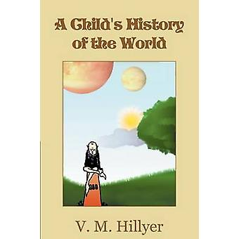 A Childs History of the World by Hillyer & V. M.