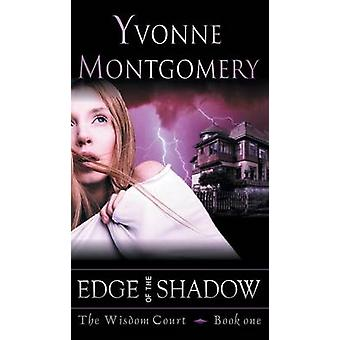 Edge of the Shadow The Wisdom Court Series Book 1 di Montgomery & Yvonne