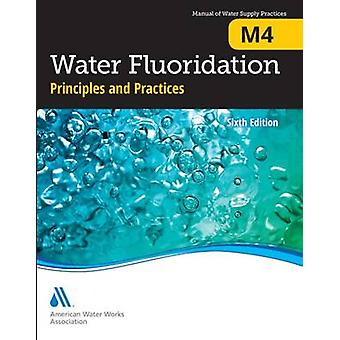 M4 Water Fluoridation Principles and Practices Sixth Edition by AWWA