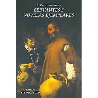 A Companion to Cervantess Novelas Ejemplares by Boyd & Stephen