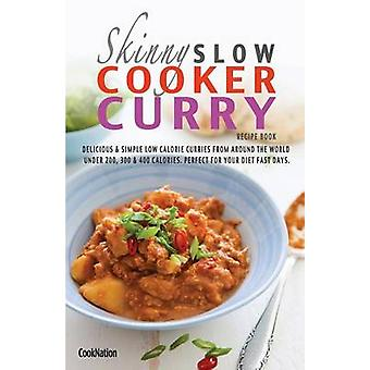 The Skinny Slow Cooker Curry Recipe Book Delicious  Simple Low Calorie Curries from Around the World Under 200 300  400 Calories. Perfect for Your by Cooknation