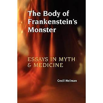 The Body of Frankensteins Monster Essays in Myth and Medicine by Helman & Cecil
