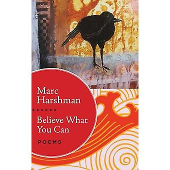 Believe What You Can Poems by Harshman & Marc