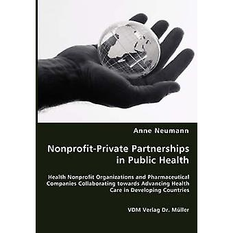 NonprofitPrivate Partnerships in Public Health by Neumann & Anne