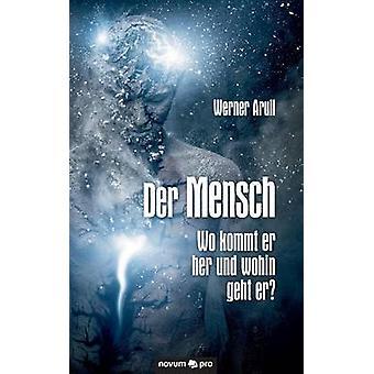 Der Mensch  Wo kommt er her und wohin geht er by Arull & Werner