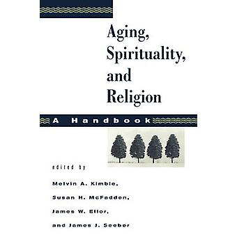 Aging Spirituality and Religion A Handbook by Kimble & Melvin A.
