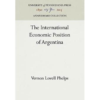The International Economic Position of Argentina by Phelps & Vernon Lovell
