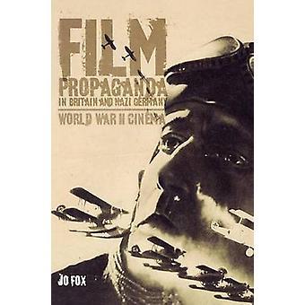 Film Propaganda in Britain and Nazi Germany World War II Cinema by Fox & Jo