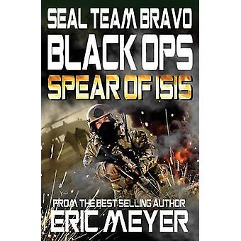 SEAL Team Bravo Black Ops  Spear of ISIS by Meyer & Eric