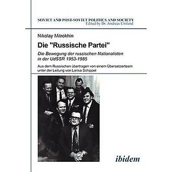 Die Russische Partei. Die Bewegung der russischen Nationalisten in der UdSSR 19531985 by Mitrochin & Nikolaj