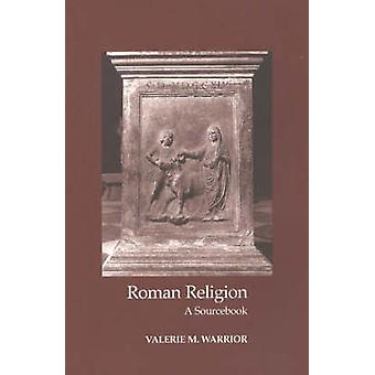 Roman Religion  A Sourcebook by Valerie M Warrior