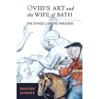 Ovid's Art and the Wife of Bath - The Ethics of Erotic Violence by Mar