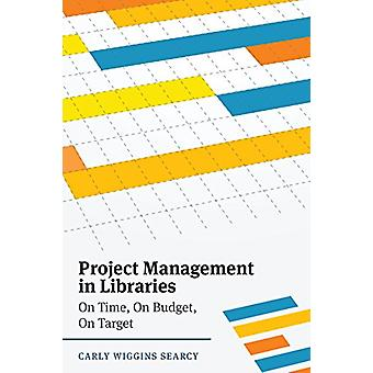 Project Management in Libraries - On Time - On Budget - On Target by C