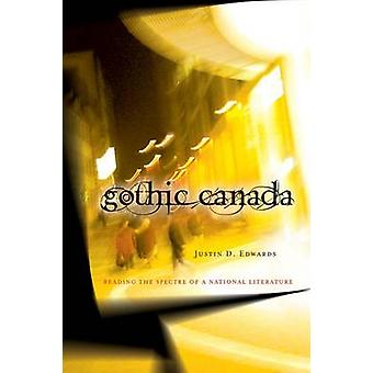 Gothic Canada - Reading the Spectre of a National Literature by Justin