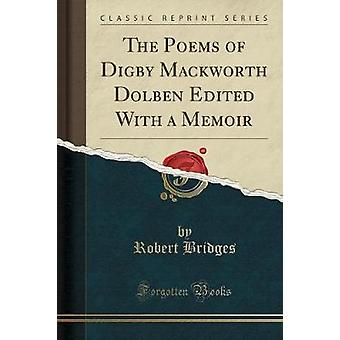 The Poems of Digby Mackworth Dolben Edited with a Memoir (Classic Rep
