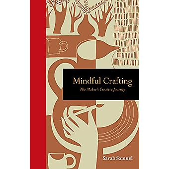 Mindful Crafting - The Maker's Creative Journey by Sarah Samuel - 9781
