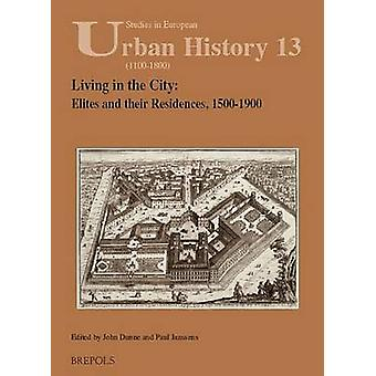 Living in the City - Elites and Their Residences - 1500-1900 by John D