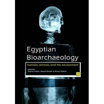 Egyptian Bioarchaeology - Humans - Animals - and the Environment by Sa