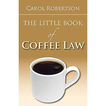 The Little Book of Coffee Law by Carol Robertson - 9781604429855 Book