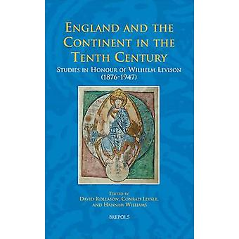 England and the Continent in the Tenth Century  Studies in Honour of Wilhelm Levison 18761947 by Edited by David Rollason & Edited by Lecturer in Medieval History Conrad Leyser & Edited by Hannah Williams