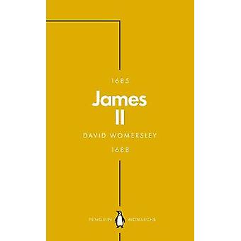 James II (Penguin Monarchs) - The Last Catholic King by David Womersle