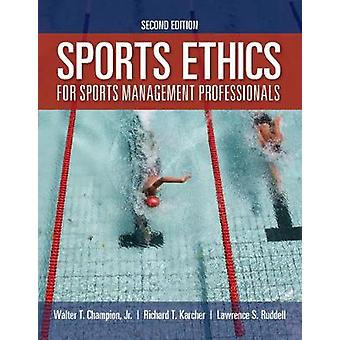 Sports Ethics For Sports Management Professionals by Walter T. Champi