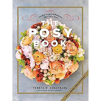 The Posy Book - Garden-Inspired Bouquets That Tell a Story by Teresa H
