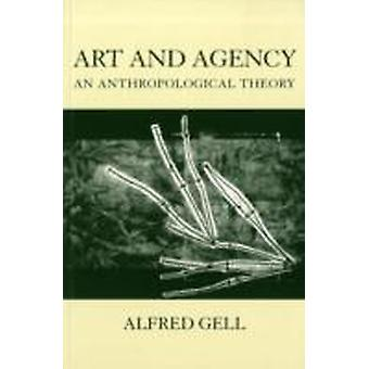 Art and Agency by Gell & Alfred late Reader in Social Anthropology & late Reader in Social Anthropology & London School of Economics