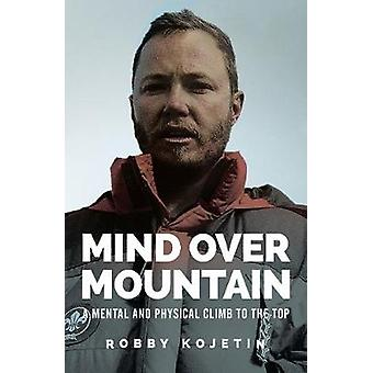 Mind Over Mountain - A Mental and Physical Climb to the Top by Robbie