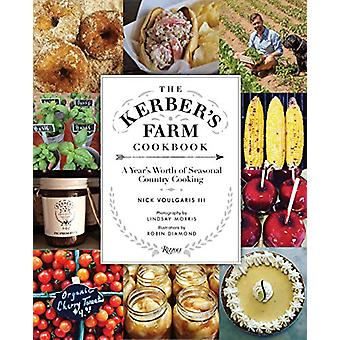 Kerber's Farm Cookbook - A Year's Worth of Seasonal Country Cooking by