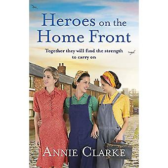 Heroes on the Home Front - A wonderfully uplifting wartime story by An